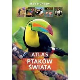 Atlas ptaków świata. 250 gatunków