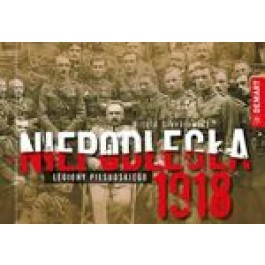 Niepodległa 1918. Legiony Piłsudskiego
