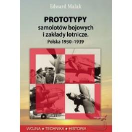 Prototypy samolotów bojowych i zakłady lotnicze. Polska 1930-1939 (dodruk 2012)