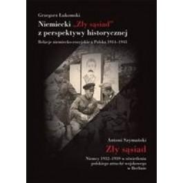 """Niemiecki """"Zły sąsiad"""" z perspektywy historycznej Relacje niemiecko-rosyjskie a Polska 1914–1941"""