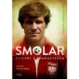SMOLAR Piłkarz z charakterem. Życie Włodzimierza Smolarka (oprawa twarda)