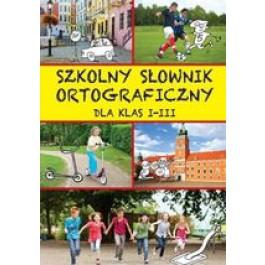 Szkolny słownik ortograficzny dla klas I-III (dodruk 2013)