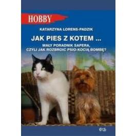 Jak pies z kotem… Mały poradnik sapera, czyli jak rozbroić psio-kocią bombę?