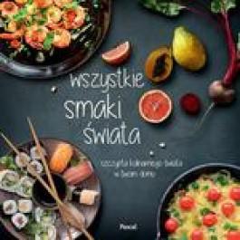 Wszystkie smaki świata. Szczypta kulinarnego świata w twoim domu