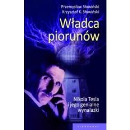Władca piorunów. Nikola Tesla i jego genialne wynalazki (oprawa twarda Wyd. 2015)