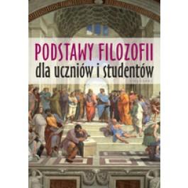 Podstawy filozofii dla uczniów i studentów (Wyd. 2016)