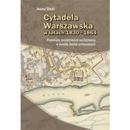 Cytadela Warszawska w latach 1830-1864. Przemiany przestrzenne na Żoliborzu w świetle źródeł archiwalnych