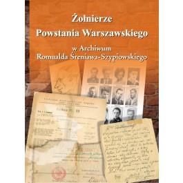 Żołnierze Powstania Warszawskiego w Archiwum Romualda Śreniawa-Szczypiorskiego