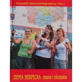 Ziemia sierpecka - znana i nieznana. Przewodnik historyczno-krajoznawczy t.2