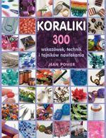 Koraliki. 300 wskazówek, technik i tajników nawlekania koralików