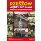 Rzeszów między wojnami. Opowieść o życiu miasta 1918 - 1939