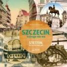 Szczecin którego nie ma. Stettin das es nicht mehr gibt
