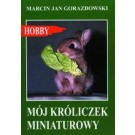Mój króliczek miniaturowy (wyd. 2017)