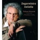 Zegarmistrz Światła.Tadeusz Woźniak w rozmowie z Witoldem Górką