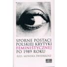 Sporne postaci polskiej krytyki feministycznej  po 1989 roku