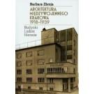 Architektura międzywojennego Krakowa 1918-1939. Budynki Ludzie Historie