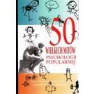 50 wielkich mitów psychologii popularnej (wyd. 2017)