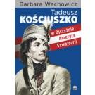Tadeusz Kościuszko w Ojczyźnie, Ameryce, Szwajcarii