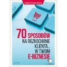 70 sposobów na rozkochanie KLIENTA... w Twoim e-biznesie