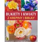 Bukiety i kwiaty z krepiny i bibuły (wyd. 2017)