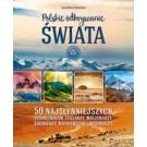 Polskie odkrywanie świata. Opowieści o najsłynniejszych podróżnikach, żeglarzach, misjonarzach, żołnierzach, naukowcach i wspinaczach