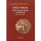 Knut Wielki. Król Anglii, Danii i Norwegii (ok. 995-1035) (wyd. 2017)