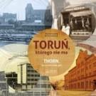 Toruń, którego nie ma. Thorn, das es nicht mehr gibt