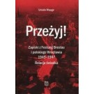 Przeżyj! Zapiski z Festung Breslau i polskiego Wrocławia 1945-1947. Relacja świadka