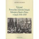 Pod prąd Powszechny Żydowski Związek Robotniczy Bund w Polsce w Latach 1918-1939
