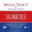 Nieograniczony sukces w sprzedaży. Jak sprzedawać więcej, niż kiedykolwiek mógłbyś sądzić, że to możliwe, w 12 prostych krokach (audiobook)