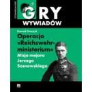 """Operacja """"Reichswehrministerium"""". Misja majora Jerzego Sosnowskiego. Niemiecki i polski proces karny"""