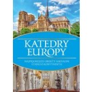 Katedry Europy. Najpiękniejsze obiekty sakralne Starego Kontynentu