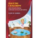 Baletki i baleriny, czyli historia baletu wyłożona wreszcie jak należy