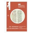 Od Kosmasa do Eschenloera. Piśmiennictwo czeskie w średnniowieczu