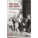 Mój dom nad Odrą. Pamiętniki osadników Ziem Zachodnich po 1945 roku(oprawa miękka)