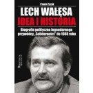 """Lech Wałęsa. Idea i historia. Biografia polityczna legendarnego przywódcy """"Solidarności"""" do 1988 roku (wyd. 2/2017)"""