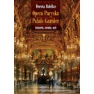 Opera Paryska Palais Garnier – historia, sztuka, mit