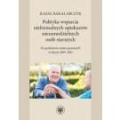 Polityka wsparcia nieformalnych opiekunów niesamodzielnych osób starszych. Na podstawie zmian prawnych w latach 2003-2015