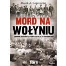 Mord na Wołyniu. Zbrodnie ukraińskie w świetle relacji i dokumentów. Tom 2
