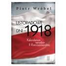 Listopadowe dni - 1918 . Kalendarium narodzin II Rzeczypospolitej