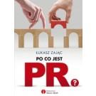 Po co jest PR? Przewodnik po współpracy z PR-owcami