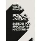 Polacy - Niemcy. Sąsiedzi pod specjalnym nadzorem