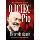 Ojciec Pio Niezwykłe Historie. W 50 lecie narodzin dla Nieba
