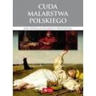 Cuda malarstwa polskiego Arcydzieła polskich mistrzów