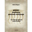 Węgry. Anatomia państwa mafijnego. Czy taka przyszłość czeka Polskę?