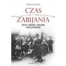 Czas zabijania Bełżec Sobibór Treblinka i akcja Reinhardt