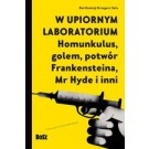 W upiornym laboratorium. Homunkulus, golem, potwór Frankensteina, Mr Hyde i inni