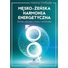 Męsko-żeńska harmonia energetyczna. Źródło zdrowia, mocy i witalności