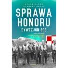 Sprawa honoru. Dywizjon 303 Kościuszkowski. Zapomniani bohaterowie II wojny Światowej (oprawa twarda)