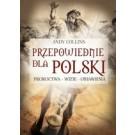 Przepowiednie dla Polski. Proroctwa, wizje, objawienia